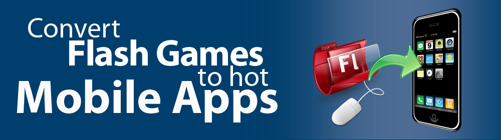 Convert Flash games to hot mobile apps