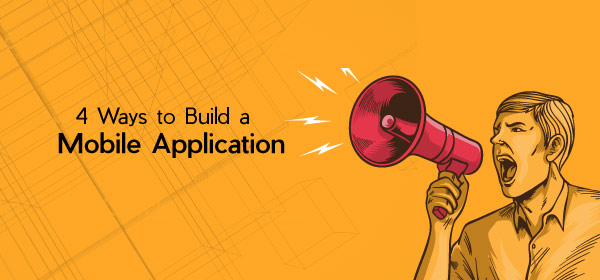 4 Ways to Build a Mobile Application| Mobile App Development