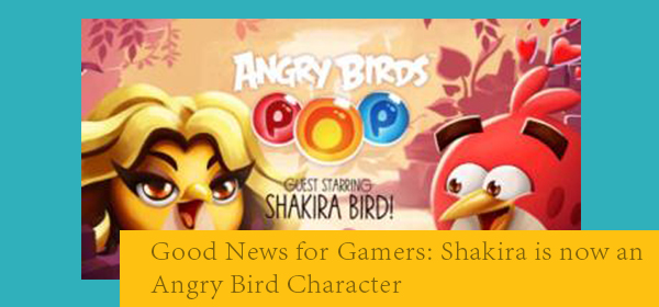 Good News for Gamers Shakira is now an Angry Bird Character