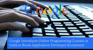 Google-Introduces-Online-Programming-Courses-in-India-to-Boost-Application-Developer-Ecosystem!
