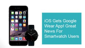 iOS Gets Google Wear App! Great News for Smartwatch Users