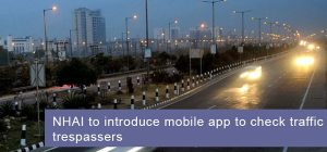 NHAI-to-Introduce-Mobile-App-to-Check-Traffic-Trespassers