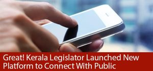 Great! Kerala Legislator Launched New Platform to Connect With Public