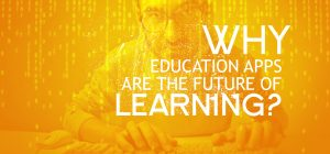 Education App Development |Why Education Apps are the Future of Learning