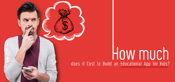 How much does it Cost to Build a Kids Educational Apps?