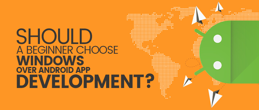 Should a Beginner Choose Windows app Development Over Android App Development?