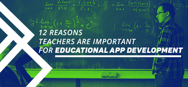 12 Reasons Teachers are Important for Educational App Development