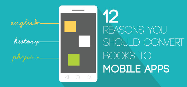 12 Reasons You Should Convert Books To Mobile Apps