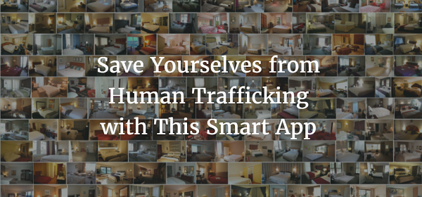 Save Yourselves from Human Trafficking with This Smart App