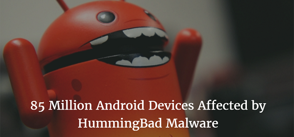 85 Million Android Devices Affected by HummingBad Malware