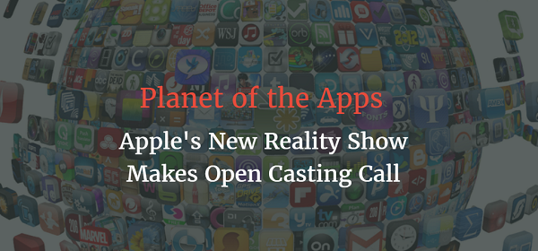 Planet of the Apps - Apple's New Reality Show Makes Open Casting Call
