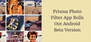Prisma Photo Filter App Rolls out Android Beta Version