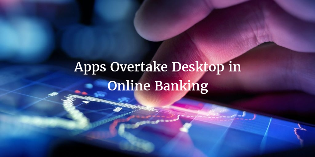 Apps Overtake Desktop in Online Banking (BBA)