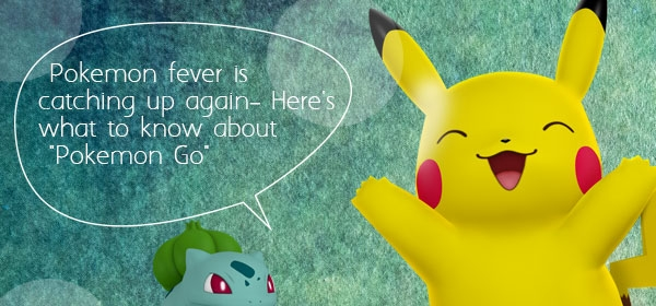 "Pokémon Fever is Catching Up Again – Here's What to Know about ""Pokémon Go"""