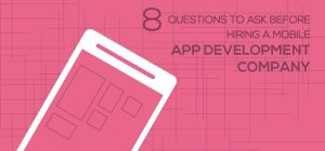8 Questions to Ask Before Hiring a Mobile App Development Company