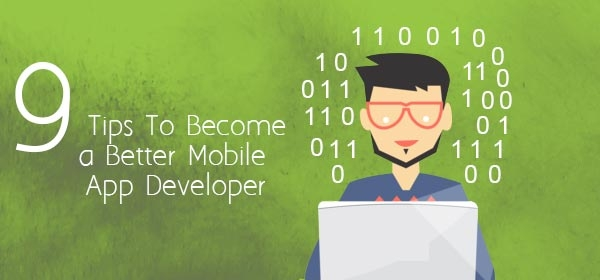 9 Tips to Become a Better Mobile App Developers