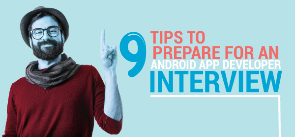 9 Tips to Prepare for an Android App Developer Interview