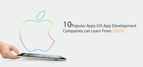 10 Popular Apps iOS App Development Companies can Learn From [2016]