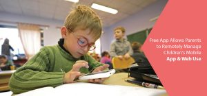 New Mobile App to Remotely Manage Children's Mobile App & Web Use