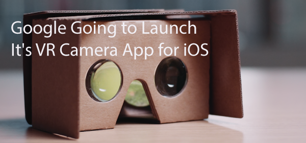 13-9-2016_google-going-to-launch-its-vr-camera-app-for-ios