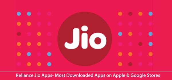 Reliance Jio Apps- Most Downloaded Apps on Apple & Google Stores (Last Week)