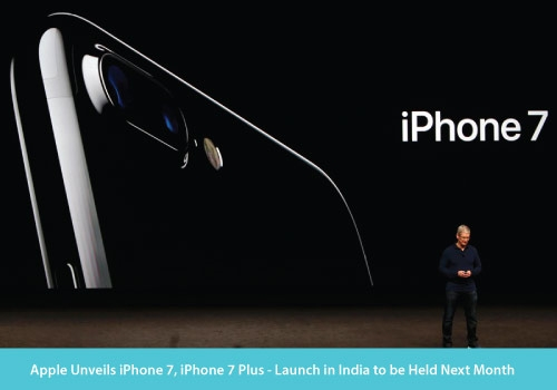 Apple Unveils iPhone 7, iPhone 7 Plus – Launch in India to be Held Next Month