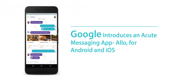 Google Introduces an Acute Messaging App- Allo, for Android and iOS