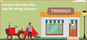 Guess What! Farmers Get Uber-like App for Hiring Tractors