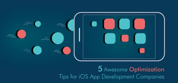 5 Awesome Optimization Tips for iOS App Development Companies