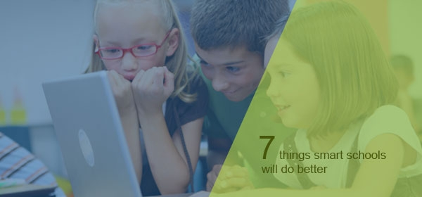 7 Things Smart Schools will Do Better|Educational Apps