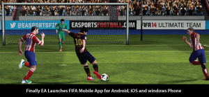 Finally EA Launches FIFA Mobile App for Android, iOS and windows Phone