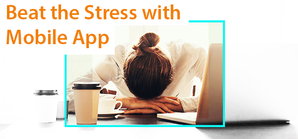 Beat the Stress with Mobile App!!!