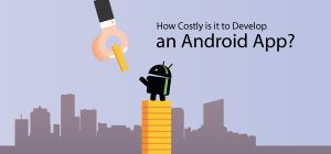How Costly Is It To Develop An Android App?