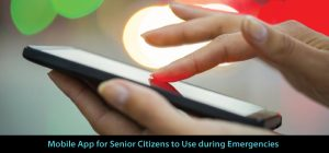 Mobile App for Senior Citizens to Use during Emergencies!