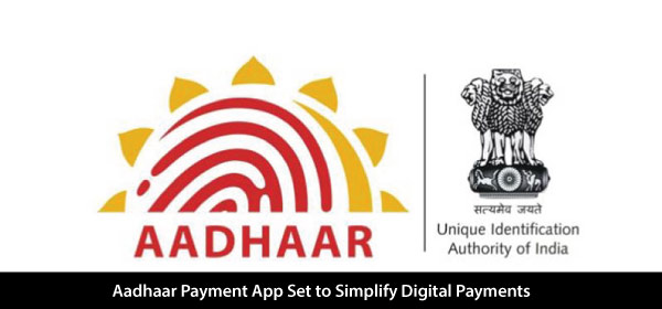 Aadhaar Payment App Set to Simplify Digital Payments