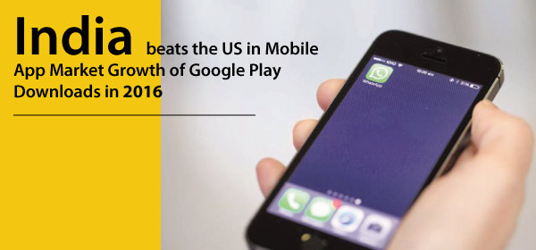 India beats the US in Mobile App Market Growth of Google Play Downloads in 2016