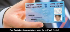 New App to be Introduced to Pay Income Tax and Apply for PAN