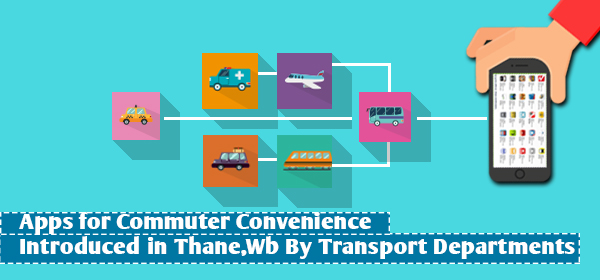 Apps for Commuter Convenience Introduced in Thane, WB by Transport Departments