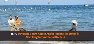 ISRO Develops a New App to Assist Indian Fishermen in Checking International Borders