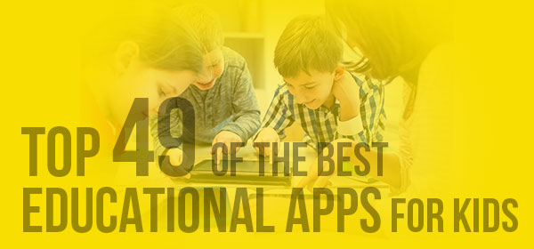 Top 49 of the Best Educational Apps for Kids