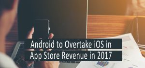 Android to Overtake iOS in App Store Revenue in 2017