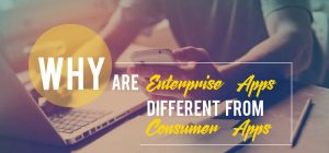 Why are Enterprise Apps Different from Consumer Apps?