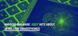 Android Malware 'Judy' Hits About 36 Million Smartphones