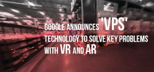 Google Announces 'VPS' Technology to Solve Key Problems with VR and AR