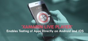 'Xamarin Live Player' Enables Testing of Apps Directly on Android and iOS