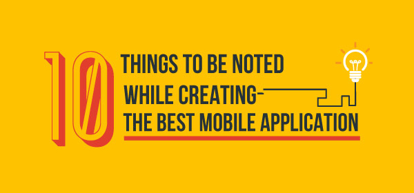 10 Things to be Noted while Creating the Best Mobile Applicaton