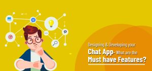 Designing & Developing your Chat App- What are the Must have Features?