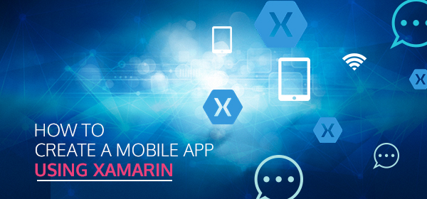 How to Create a Mobile App Using Xamarin Cross-Platform Development