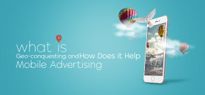 What is Geo-conquesting and How Does it Help Mobile Advertising?