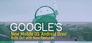 Google's New Mobile OS 'Android Oreo' Rolls Out with New Features